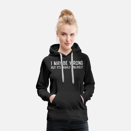 Lecturer Hoodies & Sweatshirts - I May Be Wrong - But Is's Highly Unlikely - Women's Premium Hoodie black