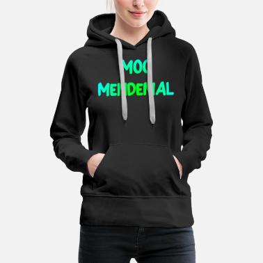 Sentence Moo Mendemal moment funny saying wit joke - Women's Premium Hoodie