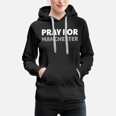 Terrorism In Manchester Pray for Manchester, - Women's Premium Hoodie