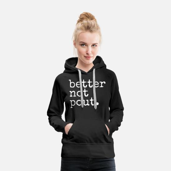 Humour Hoodies & Sweatshirts - Better not pout. Christmas Gifts. Humourous Gift. - Women's Premium Hoodie black
