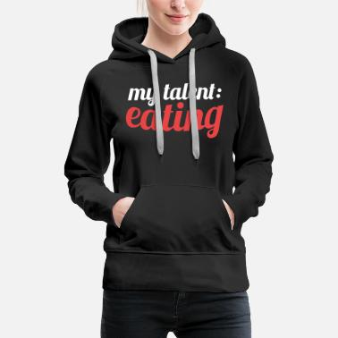 Talent Talent eating talent food - Women's Premium Hoodie