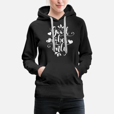 Read GOOD VIBES ONLY Beautiful saying - Women's Premium Hoodie