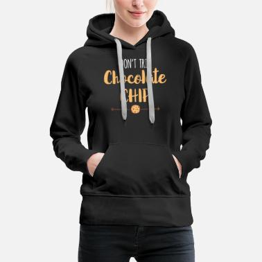 Cookie Funny Don't Trip Chocolate Chip gift - Women's Premium Hoodie