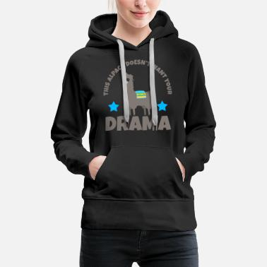 Andes THIS ALPACA DOES NOT WANT YOUR DRAMA - Women's Premium Hoodie