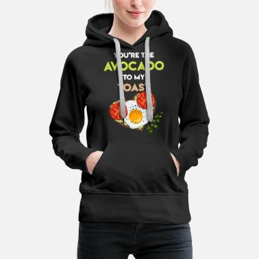 Funny Avocado Sayings Avocado Toast Avocado Bread Funny avocado sayings - Women's Premium Hoodie
