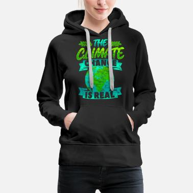 Change The Climate Change Is Real Climate Change Saying Earth - Women's Premium Hoodie