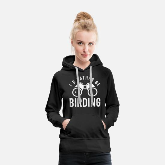 Birdie Hoodies & Sweatshirts - I'd rather be birding - Women's Premium Hoodie black
