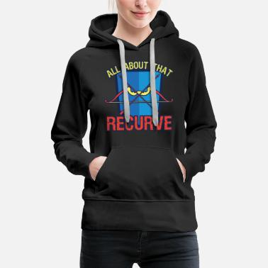 Recurve Archery All About That Recurve - Women's Premium Hoodie