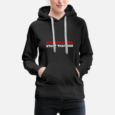 Pardon Stop apologizing, start thanking - Women's Premium Hoodie