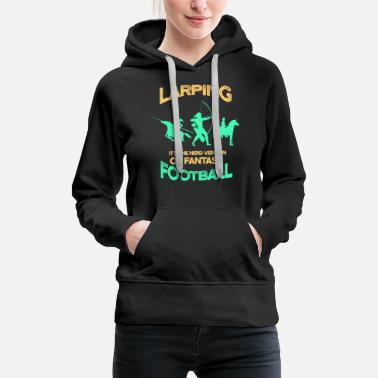 Sciencefiction Lustiges LARP Larping Fantasy Football Mittelalter - Frauen Premium Hoodie