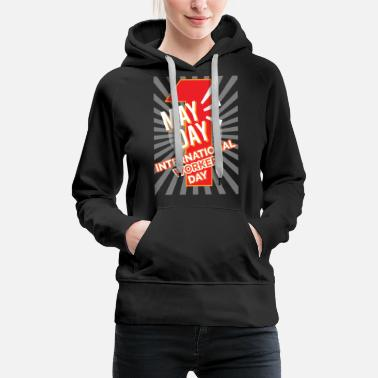 May Day MAY DAY International Worker Day - Women's Premium Hoodie
