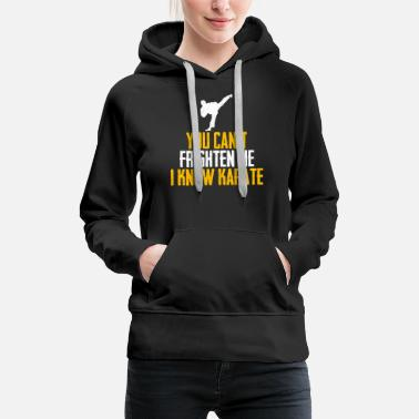 Martial Arts Top You can not frighten me, I know karate design - Women's Premium Hoodie
