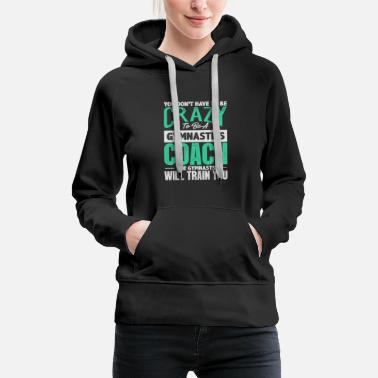 Gymnastic Gymnastic Coach Gift Crazy To Be A Coach - Women's Premium Hoodie