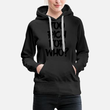 Money Too Rich For Who? - Women's Premium Hoodie