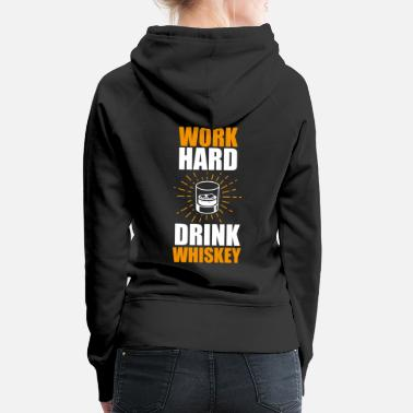 Statement Funny Whiskey Statement Shirt Work Hard - Women's Premium Hoodie