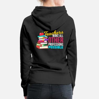 Official Person Teachers Make All Other Professions Possible - Women's Premium Hoodie