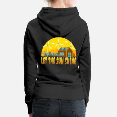 Cell Let the Sun Shine Solar Renewable Energy - Women's Premium Hoodie
