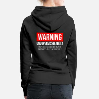 Warning Unsupervised Adult - Snarky Tee Shirts - Women's Premium Hoodie