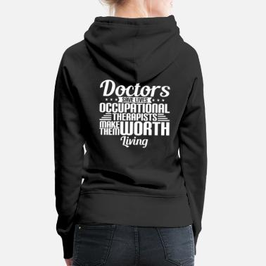 Occupational Therapy Occupational Therapist Gift - Frauen Premium Hoodie