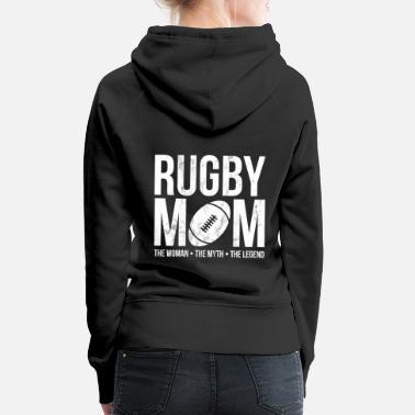 Rugby Rugby Mom The Woman The Myth The Legend Funny - Vrouwen premium hoodie