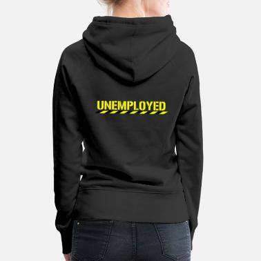 Jobless Funny Unemployed Retired Jobless Motivational - Women's Premium Hoodie