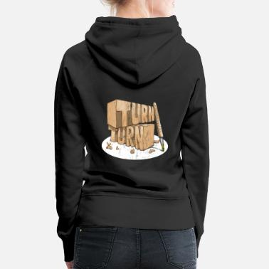 Turn Turn, Turn, Turn Funny Pen turning design - Women's Premium Hoodie
