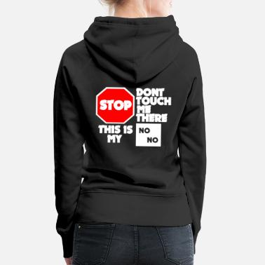 Square STOP! DONT TOUCH ME THERE ... - Women's Premium Hoodie