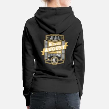 Number All Dad Are August Birthday Dad Number One - Women's Premium Hoodie