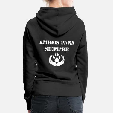 Spanish spanish, amigos, friends forever, dog, animal lover - Women's Premium Hoodie