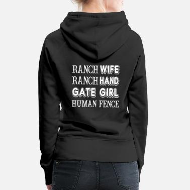 Ranch Ranch Wife Ranch Hand Gate Girl Human Fence Farm - Women's Premium Hoodie