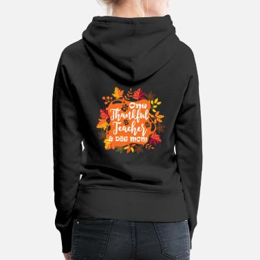 Dogge One Thankful Teacher Dog Mom Funny Thanksgiving - Frauen Premium Hoodie