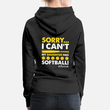 Unicorn Sorry I Can't My Daughter Has Softball Funny Mom - Women's Premium Hoodie