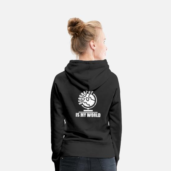 Geography Hoodies & Sweatshirts - Geography Quote Shirt & Gift Idea - Women's Premium Hoodie black