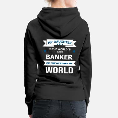 Banker banker gift professional businessman saying - Women's Premium Hoodie