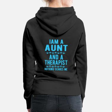 Suicidal Counselor Therapist Aunt Therapist: Iam a Aunt and a Therapist - Women's Premium Hoodie