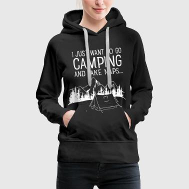 I Just Want To Go Camping And Take Naps - Vrouwen Premium hoodie