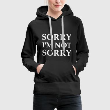Sorry I'm Not Sorry - Women's Premium Hoodie