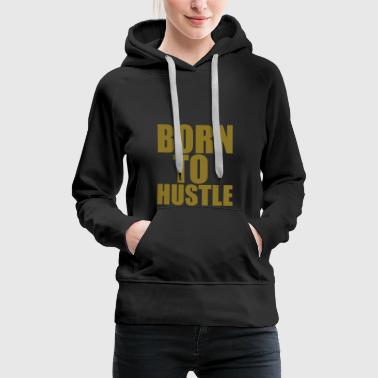 Born To Hustle - Women's Premium Hoodie