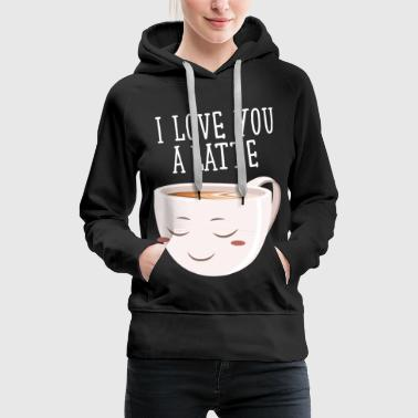 I Love You A Latte - Vrouwen Premium hoodie