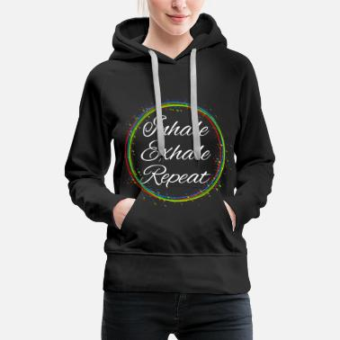 Inhale Inhale Exhale Repeat | Yoga meditation gift - Women's Premium Hoodie
