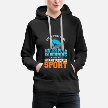 Waterpolo It's Ok If You Think Waterpolo Swimmers Pool - Women's Premium Hoodie