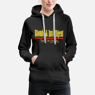 Fair Blonde And Intelligent(Ok I'm Lying) tee design - Women's Premium Hoodie