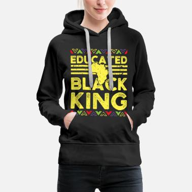 Afro African Design Educated Black King Birthday Gift - Women's Premium Hoodie