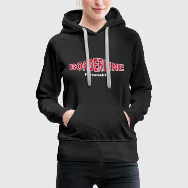 Borderline Personality - Women's Premium Hoodie