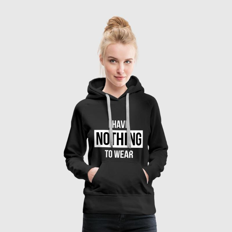 I have nothing to wear - Frauen Premium Hoodie