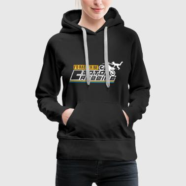 id rather be moto crossing - Women's Premium Hoodie