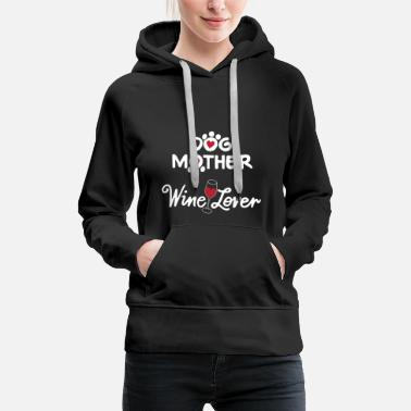 Wine Dogs mother and wine lovers gift - Women's Premium Hoodie