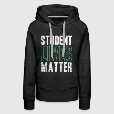 Student Lives Matter Funny Quote Gift - Women's Premium Hoodie