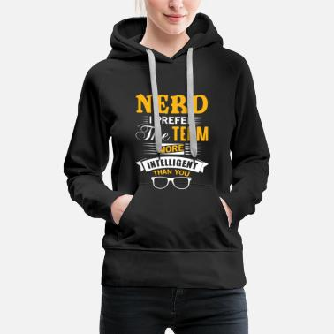 Big Bang Nerd i prefer the term more intelligent than you - Sweat-shirt à capuche Premium pour femmes