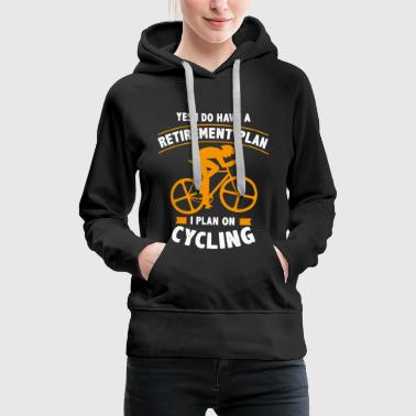 Yes I Do Have A Retirement Plan I Plan On Cycling - Felpa con cappuccio premium da donna